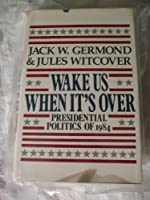 Wake Us When It's over: Presidential Politics of 1984