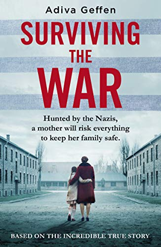Surviving the War: based on an incredible true story of hope, love and resistance by [Adiva Geffen]