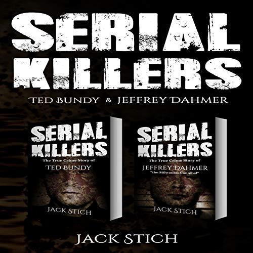 Serial Killers: Ted Bundy & Jeffery Dahmer audiobook cover art