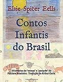 """Contos Infantis do Brasil: 18 histórias de """"comos"""" e porquês"""" do Folclore Brasileiro. Tradução de Arthur Caria."""
