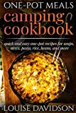 One-Pot Meals - Camping Cookbook - Easy Dutch Oven Camping Recipes: Including Camping Recipes for Breakfast, Soup, Stew, Chili, Bean, Rice, Pasta, Dessert, and More (Campsite Cooking)