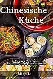 Chinesische Küche - 45 leckere Köstlichkeiten: Kochbuch China, Asiatisch kochen