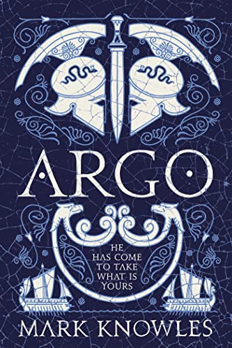 Argo: An action-packed retelling of the Greek myth, Jason and the Golden Fleece, from Cambridge classicist Mark Knowles