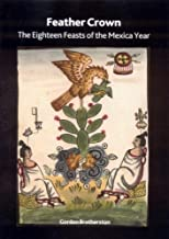 Feather Crown: The Eighteen Feasts of the Mexica Year (British Museum Research Paper)