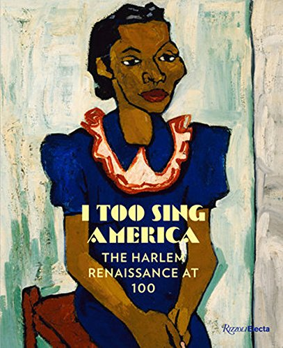 Compare Textbook Prices for I Too Sing America: The Harlem Renaissance at 100 Illustrated Edition ISBN 9780847863129 by Haygood, Wil,Genshaft, Carole,Kinigopoulo, Anastasia,Maciejunes, Nannette V.,Sawyer, Drew