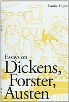 Essays on Dickens, Forster, Austen: A Japanese Reader's Appreciation