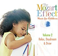 The Mozart Effect Music for Children, Volume 2: Relax, Daydream, & Draw by DON MOZART EFFECT / CAMPBELL
