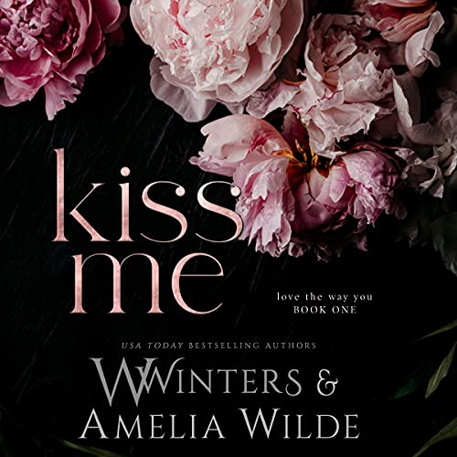 W. Winters, Amelia Wilde Kiss Me [Love The Way Series, Book 1]
