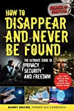 How to Disappear and Never Be Found: The Ultimate Guide to Privacy, Security, and Freedom