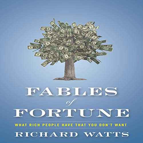 Couverture de Fables of Fortune: What Rich People Have That You Don't Want