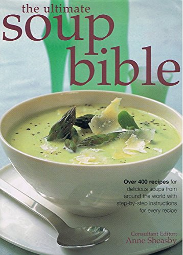 Download The Ultimate Soup Bible: Over 400 Recipes for Delicious Soups from Around the World with Step-by-step Instructions for Every Recipe 0760774498