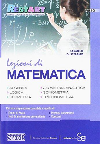 Lezioni di matematica. Algebra, logica, geometria, geometria analitica, goniometria, trigonometria