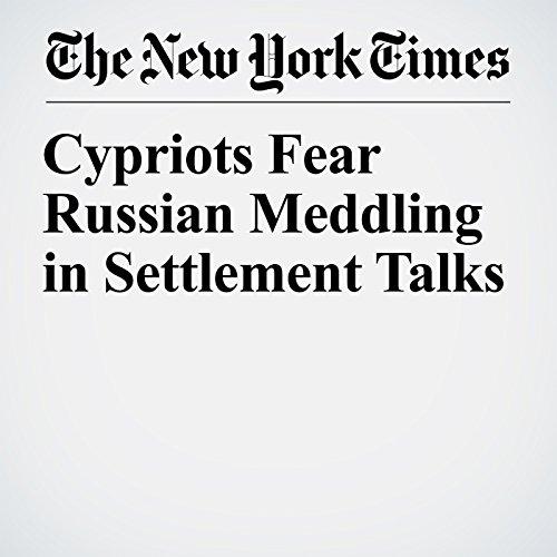 Cypriots Fear Russian Meddling in Settlement Talks copertina