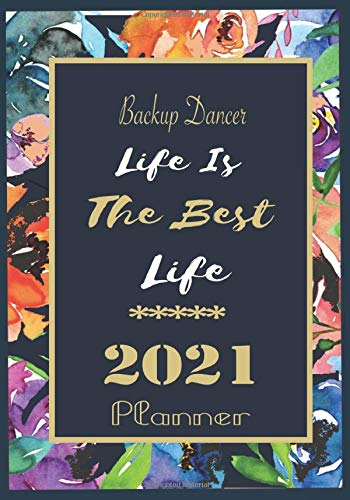 Backup Dancer   Life Is The Best Life 2021 Planner: 12 MonthTime Management planner and Weekly Planner,A Space to Note  and Track Goals, Increase ... and Achieve Well Being 120 pages 7x10 Size