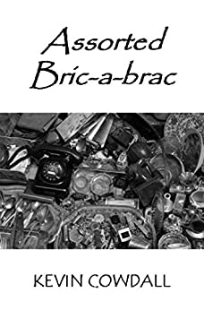 Assorted Bric-a-brac: Selected Poems by [Kevin Cowdall]