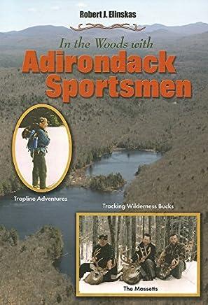 In the Woods With Adirondack Sportsmen by Robert J. Elinskas (2014-07-01)