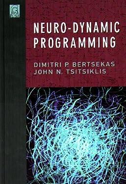 Neuro-Dynamic Programming (Optimization and Neural Computation Series, 3)