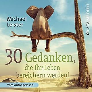 30 Gedanken, die Ihr Leben bereichern werden                   Autor:                                                                                                                                 Michael Leister                               Sprecher:                                                                                                                                 Michael Leister                      Spieldauer: 3 Std. und 2 Min.     19 Bewertungen     Gesamt 4,3