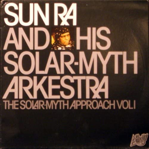 Sun Ra & His Solar-Myth Arkestra
