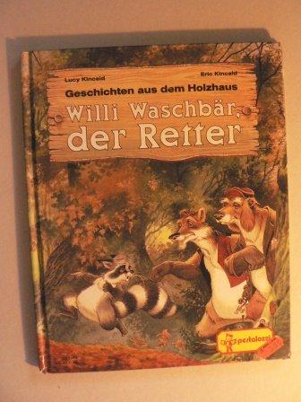 Willi Waschbär, der Retter. Geschichten aus dem Holzhaus