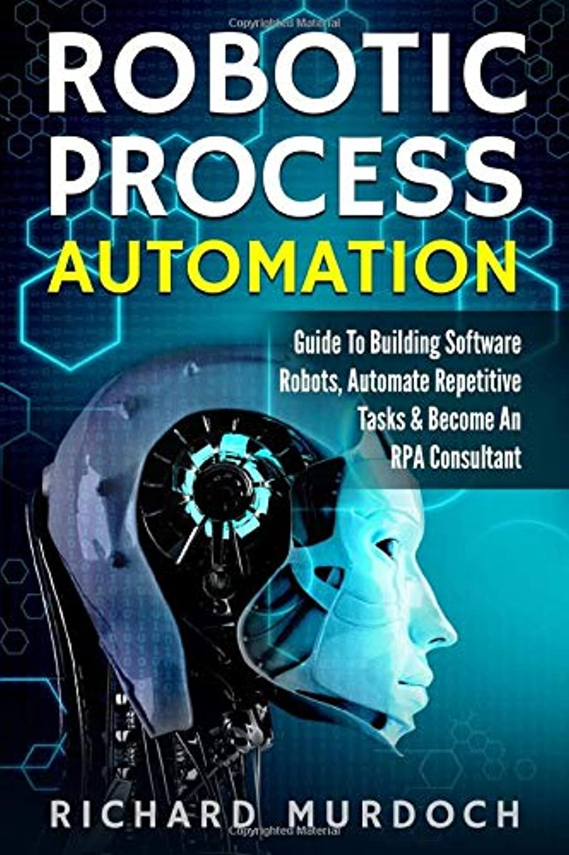 知覚できる飛び込む日没Robotic Process Automation: Guide To Building Software Robots, Automate Repetitive Tasks & Become An RPA Consultant