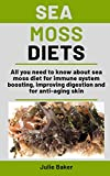 Sea Moss Diets: All you need to know about sea moss diet for immune system boosting, improving digestion and for anti-aging skin