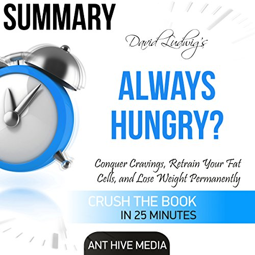 Summary David Ludwig's Always Hungry?: Conquer Cravings, Retrain Your Fat Cells, and Lose Weight Permanently audiobook cover art