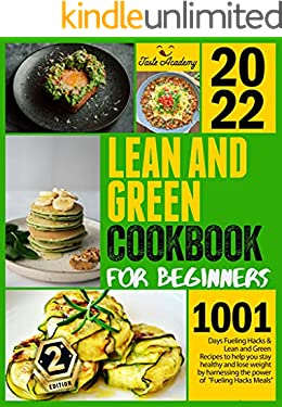 """Lean and Green Cookbook for Beginners: 1001 Days Fueling Hacks & Lean and Green Recipes to help you stay healthy and lose weight by harnessing the power of """"Fueling Hacks Meals"""""""