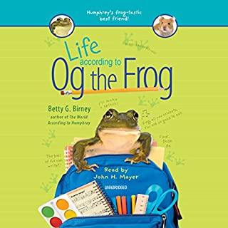 Life According to Og the Frog                   By:                                                                                                                                 Betty G. Birney                               Narrated by:                                                                                                                                 John H. Mayer                      Length: 3 hrs and 56 mins     11 ratings     Overall 4.8
