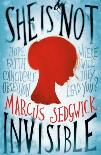 Image shows front cover of the book She Is Not Invisible, which features a red silhouette of a girls head and the words Hope, Faith, Coincidence, Obsession, Where will they lead you? As well as the author's name Marcus Sedgwick.
