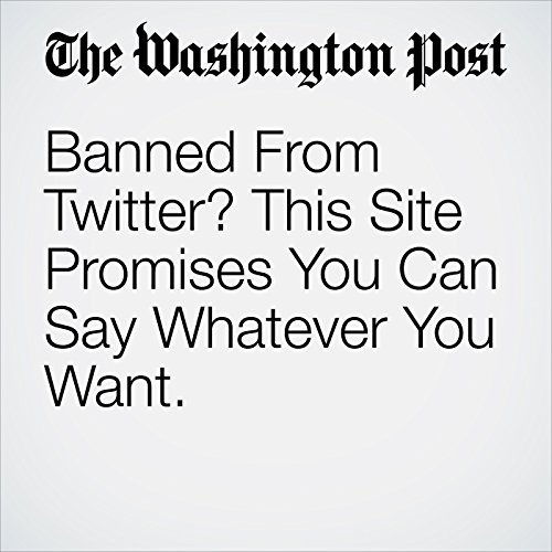 Banned From Twitter? This Site Promises You Can Say Whatever You Want. cover art