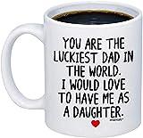 Regalos para: eres el más afortunado del mundo.Me encantaría tenerme como hija Taza de café: linda idea de regalo Taza de 11 oz para el día del padre y los rsquos cumpleaños Navidad hombres