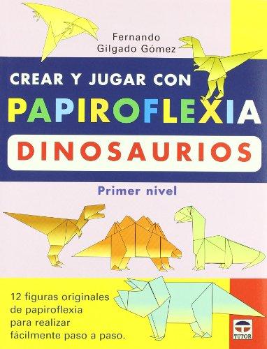 Crear y Jugar Con Papiroflexia: Dinosaurios (primer Nivel)