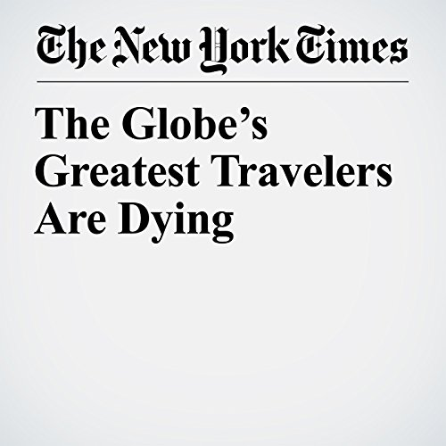 The Globe's Greatest Travelers Are Dying copertina