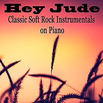 Hey Jude: Classic Soft Rock Instrumentals on Piano