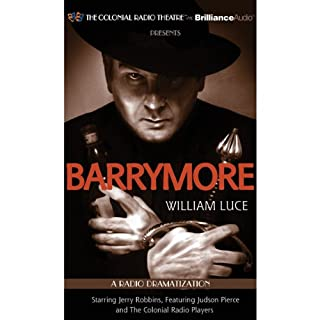 Barrymore     A Radio Play               By:                                                                                                                                 William Luce                               Narrated by:                                                                                                                                 Jerry Robbins,                                                                                        The Colonial Radio Players                      Length: 1 hr and 35 mins     7 ratings     Overall 4.4