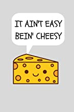 It Ain't Easy Bein' Cheesy: Funny Novelty Themed Gifts - Lined Notebook Journal (6