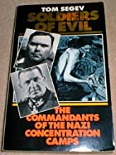 Soldiers of Evil :the commandants of the Nazi Concentration Camps by Tom Segev (1990-05-03)