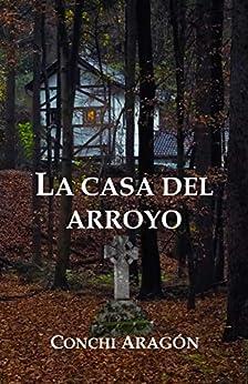 La casa del arroyo de [Conchi Aragón]