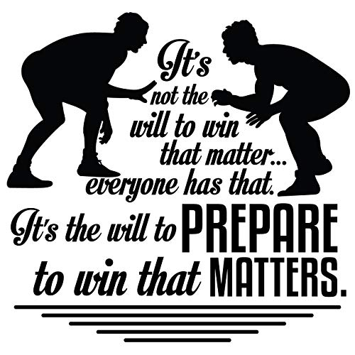 Its Not The Will To Win That Matter Everyone Has That Its The Will To Prepare To Win That Matters - Inspirational Wrestling Quotes Decal - Stick And Peel Home Wall Art Vinyl Adhesive Sticker 20' x 20'