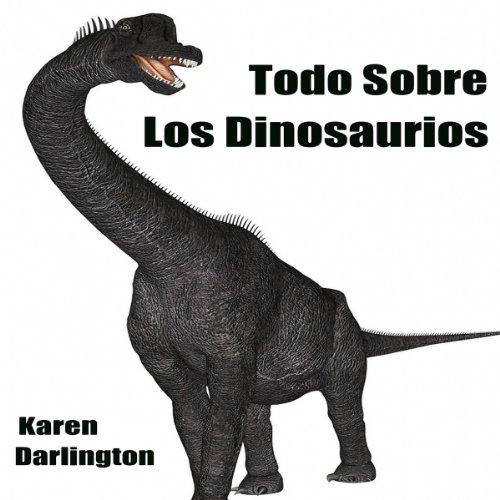 Todo Sobre Los Dinosaurios  audiobook cover art