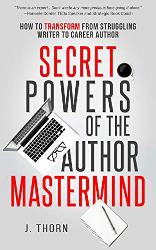 Secret Powers of the Author Mastermind: How to Transform from Struggling Writer to Career Author (The Career Author) by [J. Thorn]