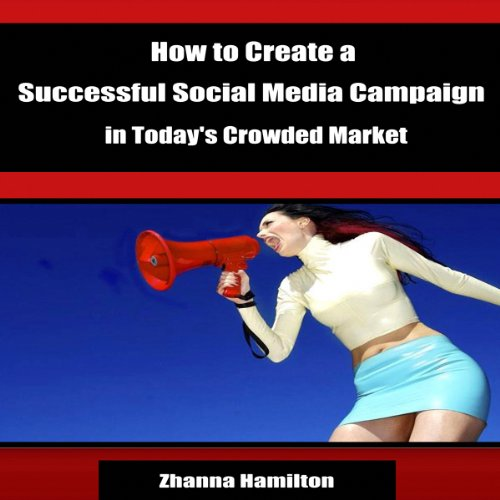 How to Create a Successful Social Media Campaign in Today's Crowded Market audiobook cover art