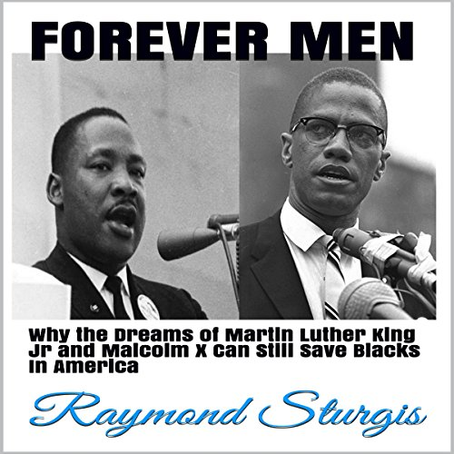 Forever Men: Why the Dreams of Martin Luther King Jr and Malcolm X Can Still Save Blacks in America audiobook cover art