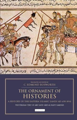 Price comparison product image The Ornament of Histories: A History of the Eastern Islamic Lands AD 650-1041: The Persian Text of Abu Sa'id 'Abd Al-Hayy Gardizi (British Institute of Persian Studies)