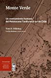 Monte Verde : Un asentamiento humano del Pleistoceno Tardío en el sur de Chile (Spanish Edition)