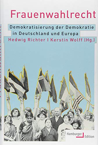 Frauenwahlrecht: Demokratisierung der Demokratie in Deutschland und Europa