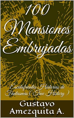 100 Mansiones Embrujadas: Escalofriantes Historias paranormales ( True History )
