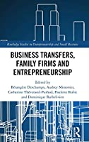 Business Transfers, Family Firms and Entrepreneurship (Routledge Studies in Entrepreneurship and Small Business)