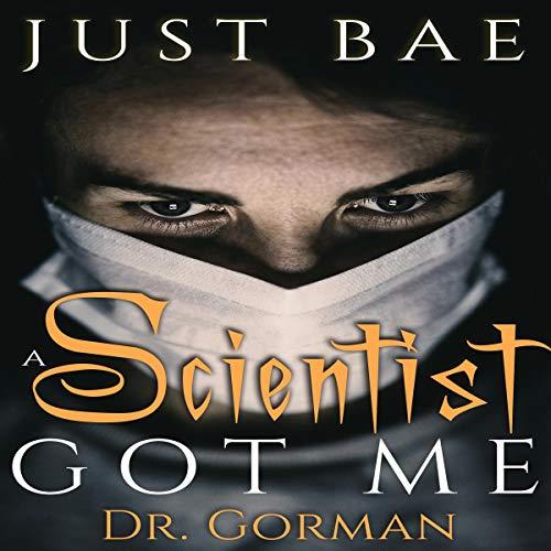 A Scientist Got Me: Dr. Gorman audiobook cover art